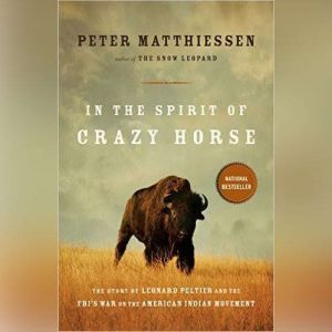In the Spirit of Crazy Horse: The Story of Leonard Peltier and the FBIs War on the American Indian Movement, Peter Matthiessen