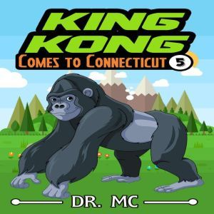 King Kong Comes to Connecticut: Short Kids Story, Dr. MC