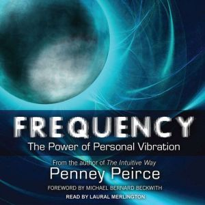 Frequency: The Power of Personal Vibration, Penney Peirce