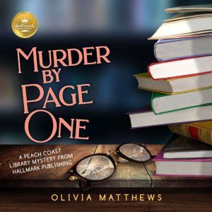 Murder By Page One A Peach Coast Library Mystery from Hallmark Publishing, Olivia Matthews/Hallmark Publishing