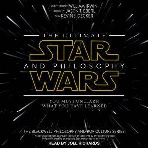 The Ultimate Star Wars and Philosophy You Must Unlearn What You Have Learned, William Irwin