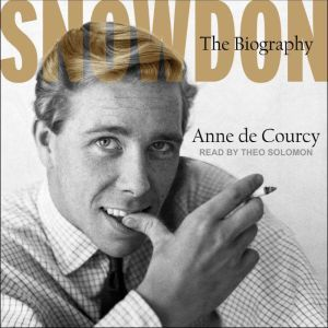Snowdon The Biography, Anne deCourcy