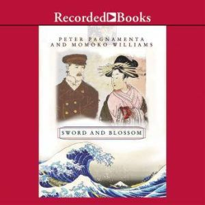 Sword and Blossom: A British Officer's Enduring Love for a Japanese Woman, Peter Pagnamenta