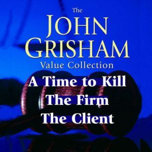 John Grisham Value Collection: A Time to Kill, The Firm, The Client, John Grisham