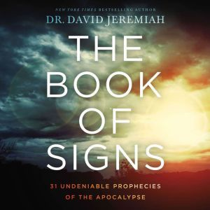 The Book of Signs 31 Undeniable Prophecies of the Apocalypse, Dr.  David Jeremiah