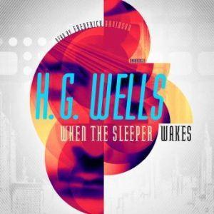 When the Sleeper Wakes, H. G. Wells