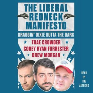 The Liberal Redneck Manifesto Draggin' Dixie Outta the Dark, Trae Crowder