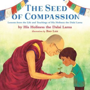The Seed of Compassion: Lessons from the Life and Teachings of His Holiness the Dalai Lama, His Holiness The Dalai Lama