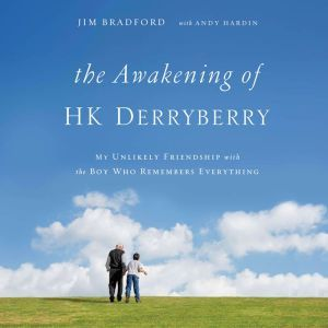 The Awakening of HK Derryberry My Unlikely Friendship with the Boy Who Remembers Everything, Andy Hardin