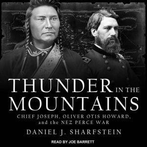 Thunder in the Mountains: Chief Joseph, Oliver Otis Howard, and the Nez Perce War, Daniel Sharfstein