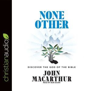 None Other: Discovering the God of the Bible, John F. MacArthur