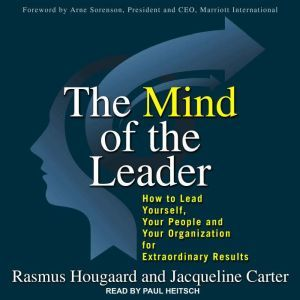 The Mind of the Leader: How to Lead Yourself, Your People, and Your Organization for Extraordinary Results, Jacqueline Carter