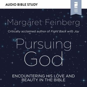 Pursuing God: Audio Bible Studies: Encountering His Love and Beauty in the Bible, Margaret Feinberg