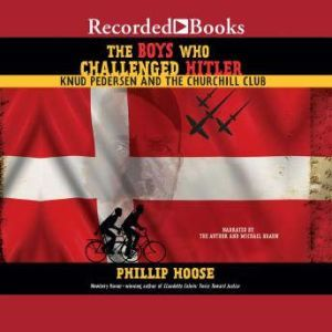 The Boys Who Challenged Hitler Knud Pedersen and the Churchill Club, Phillip Hoose