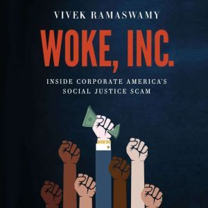 Woke, Inc.: Inside Corporate America's Social Justice Scam, Vivek Ramaswamy