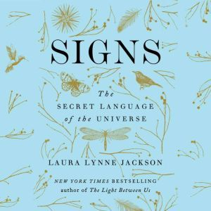 Signs The Secret Language of the Universe, Laura Lynne Jackson
