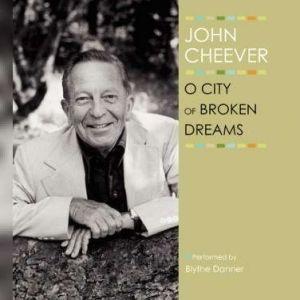 O City of Broken Dreams, John Cheever