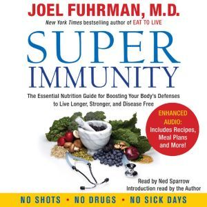 Super Immunity: A Breakthrough Program to Boost the Body's Defenses and Stay Healthy All Year Round, Dr. Joel Fuhrman