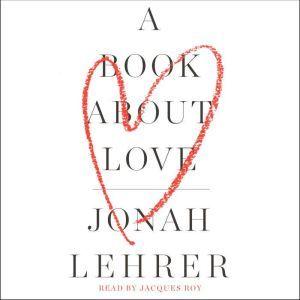 A Book About Love, Jonah Lehrer