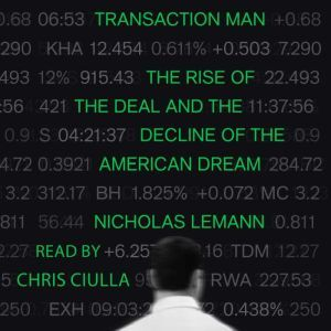 Transaction Man The Rise of the Deal and the Decline of the American Dream, Nicholas Lemann
