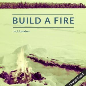 To Build a Fire , Jack London