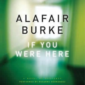 If You Were Here: A Novel of Suspense, Alafair Burke