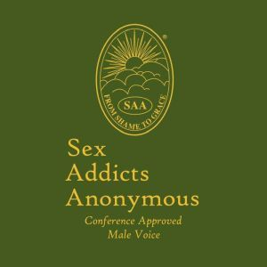 Sex Addicts Anonymous (Male Voice) Conference Approved: Male Voice, Sex Addicts Anonymous