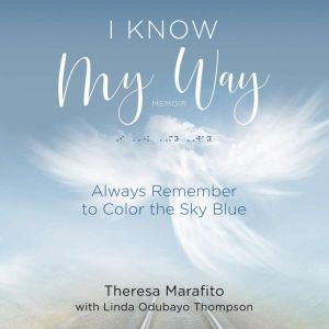 I Know My Way Memoir: Always Remember to Color the Sky Blue, Rita Pardue