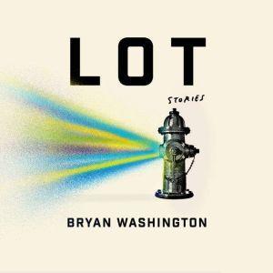 Lot: Stories, Bryan Washington