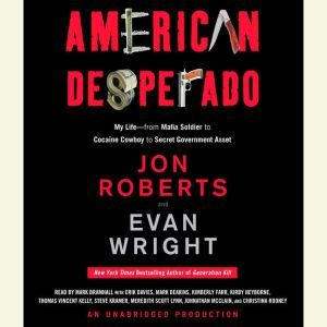 American Desperado My Life--From Mafia Soldier to Cocaine Cowboy to Secret Government Asset, Jon Roberts