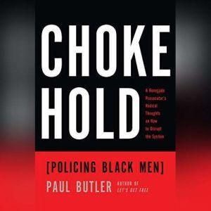 Chokehold: Policing Black Men, Paul Butler