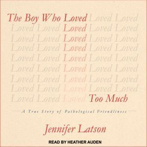 The Boy Who Loved Too Much: A True Story of Pathological Friendliness, Jennifer Latson
