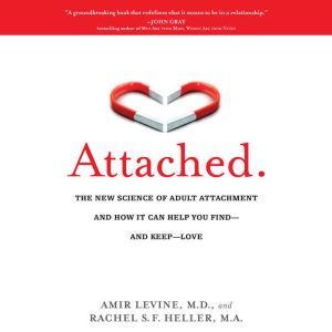 Attached The New Science of Adult Attachment and How It Can Help You Find--and Keep-- Love, Amir Levine
