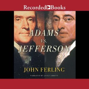Adams vs. Jefferson The Tumultuous Election of 1800, John Ferling