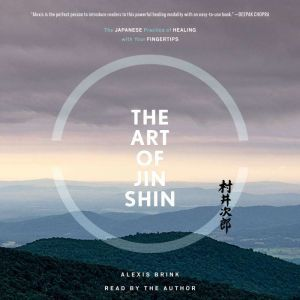 The Art of Jin Shin The Japanese Practice of Healing with Your Fingertips, Alexis Brink