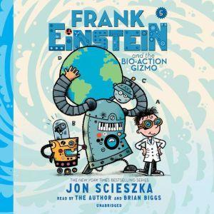 Frank Einstein and the Bio-Action Gizmo Book Five, Jon Scieszka
