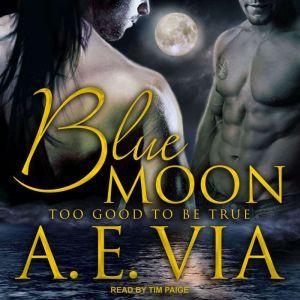 Blue Moon: Too Good To Be True, A.E. Via
