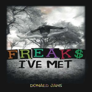 Freaks I've Met, Donald Jans