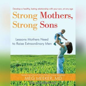 Strong Mothers, Strong Sons: Lessons Mothers Need to Raise Extraordinary Men, MD Meeker