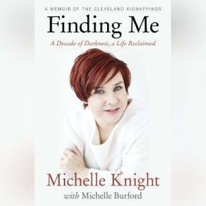 Finding Me A Decade of Darkness, a Life Reclaimed, Michelle Knight