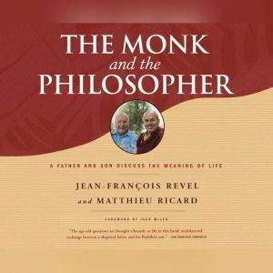 Monk and the Philosopher, The A Father and Son Discuss the Meaning of Life, Jean-Francois Revel