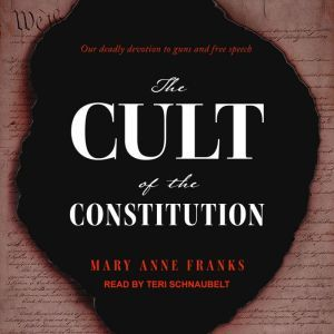 The Cult of the Constitution, Mary Anne Franks