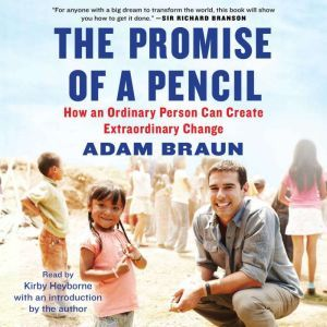 The Promise of a Pencil How an Ordinary Person Can Create Extraordinary Change, Adam Braun