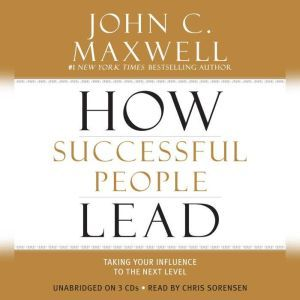 How Successful People Lead: Taking Your Influence to the Next Level, John C. Maxwell