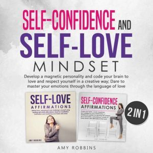 Self-Confidence and Self-Love Mindset (2 in 1): Develop a magnetic personality and code your brain to love and respect yourself in a creative way; Dare to master your emotions through the language of love, Amy Robbins