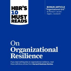 HBR's 10 Must Reads on Organizational Resilience, Harvard Business Review