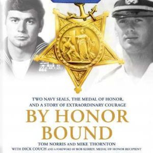 By Honor Bound: Two Navy SEALs, the Medal of Honor, and a Story of Extraordinary Courage, Tom Norris