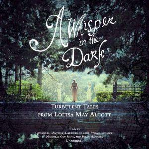 A Whisper in the Dark: Turbulent Tales from Louisa May Alcott, Louisa May Alcott
