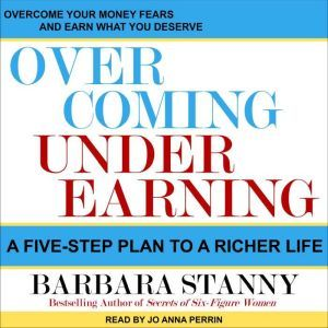 Overcoming Underearning: A Five-Step Plan to a Richer Life, Barbara Stanny
