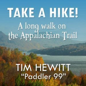 Take a Hike! A Long Walk on the Appalachian Trail, Tim Hewitt